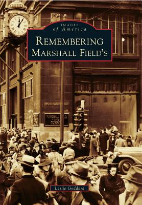 Remembering Marshall Field's By Goddard, Leslie