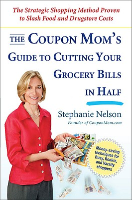 The Coupon Mom's Guide to Cutting Your Grocery Bills in Half By Nelson, Stephanie