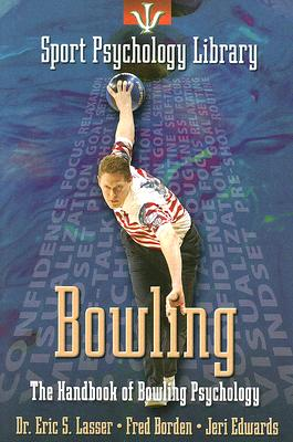 Sport Psychology Library: Bowling By Lasser, Eric S./ Borden, Fred/ Edwards, Jeri